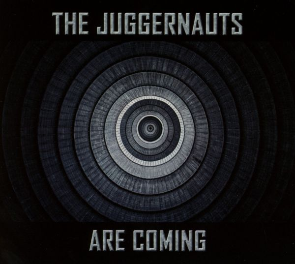 THE JUGGERNAUTS ARE COMING