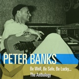 PETER BANKS - BE WELL, BE SAFE, BE LUCKY...THE ANTHOLOGY
