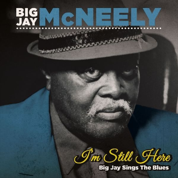 I'M STILL HERE- BIG JAY SINGS THE BLUES