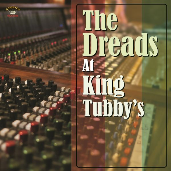 THE DREADS AT KING TUBBY'S
