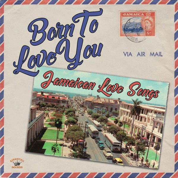 BORN TO LOVE YOU - JAMAICAN LOVE SONGS